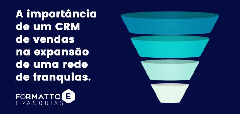 A importância de um CRM de vendas na expansão de uma rede de franquias.